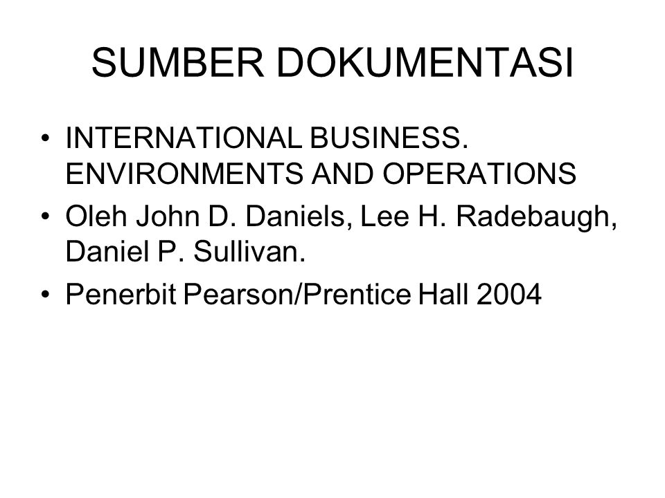 SUMBER DOKUMENTASI INTERNATIONAL BUSINESS. ENVIRONMENTS AND OPERATIONS
