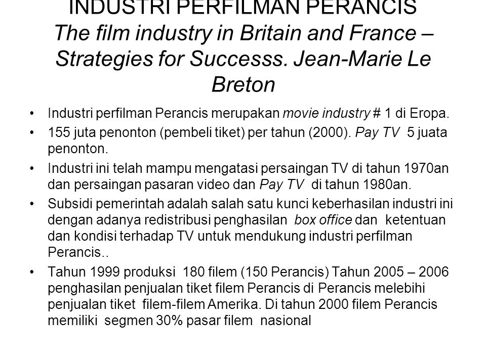 INDUSTRI PERFILMAN PERANCIS The film industry in Britain and France – Strategies for Successs. Jean-Marie Le Breton