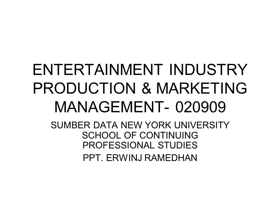 ENTERTAINMENT INDUSTRY PRODUCTION & MARKETING MANAGEMENT- 020909