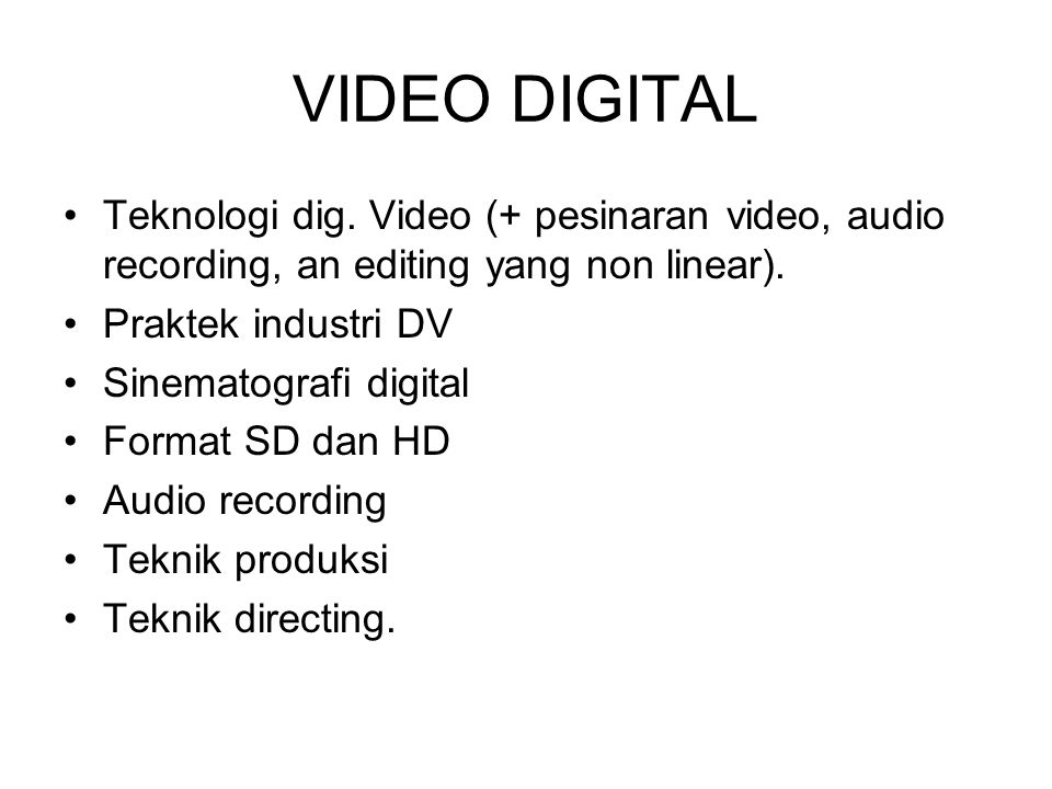 VIDEO DIGITAL Teknologi dig. Video (+ pesinaran video, audio recording, an editing yang non linear).