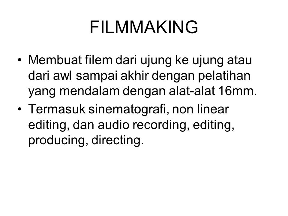 FILMMAKING Membuat filem dari ujung ke ujung atau dari awl sampai akhir dengan pelatihan yang mendalam dengan alat-alat 16mm.