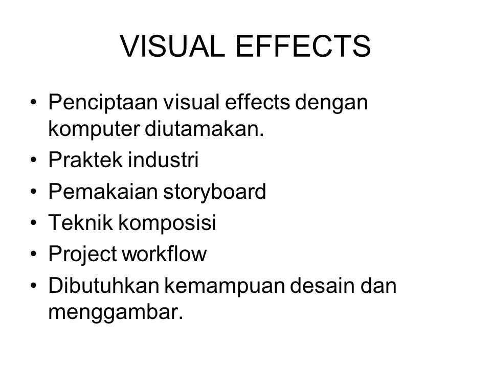 VISUAL EFFECTS Penciptaan visual effects dengan komputer diutamakan.