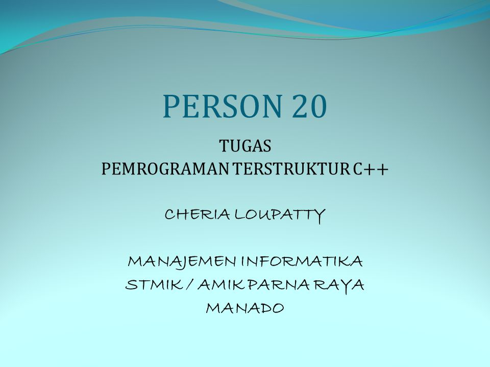 PERSON 20 TUGAS PEMROGRAMAN TERSTRUKTUR C++ CHERIA LOUPATTY MANAJEMEN INFORMATIKA STMIK / AMIK PARNA RAYA MANADO
