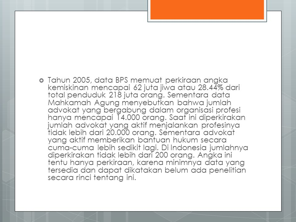 Tahun 2005, data BPS memuat perkiraan angka kemiskinan mencapai 62 juta jiwa atau 28.44% dari total penduduk 218 juta orang.