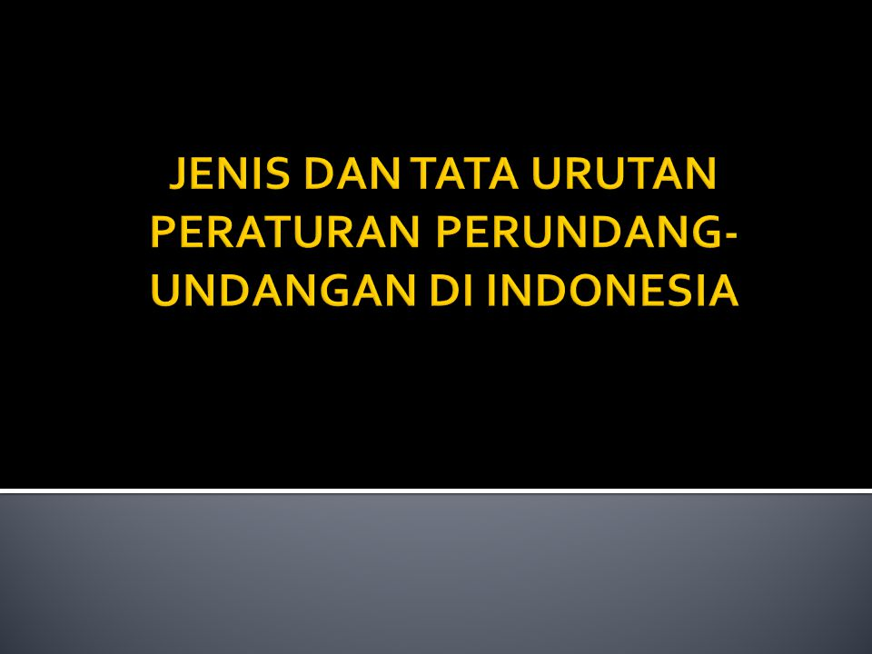 JENIS DAN TATA URUTAN PERATURAN PERUNDANG-UNDANGAN DI INDONESIA