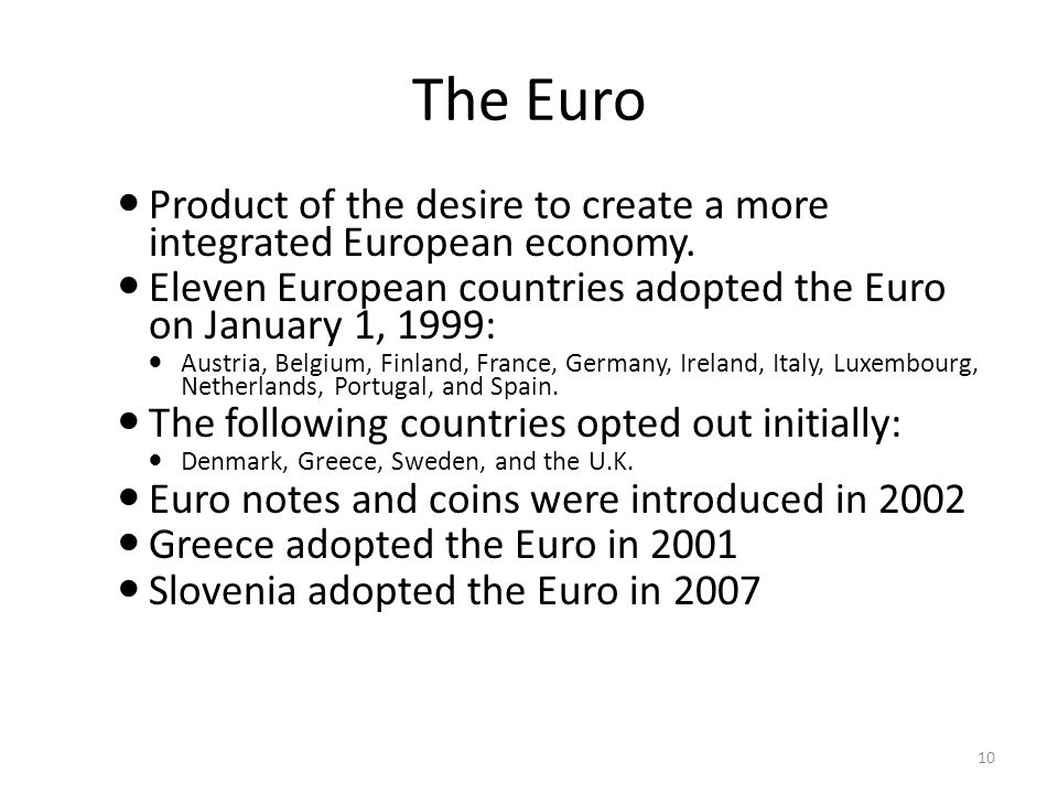 The Euro Product of the desire to create a more integrated European economy. Eleven European countries adopted the Euro on January 1, 1999: