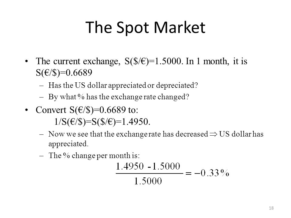 The Spot Market The current exchange, S($/€)=1.5000. In 1 month, it is S(€/$)=0.6689. Has the US dollar appreciated or depreciated