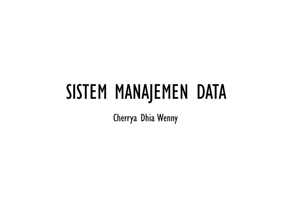 SISTEM MANAJEMEN DATA Cherrya Dhia Wenny