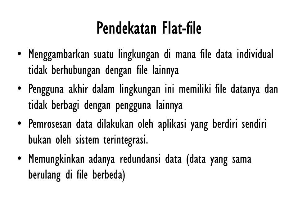 Pendekatan Flat-file Menggambarkan suatu lingkungan di mana file data individual tidak berhubungan dengan file lainnya.