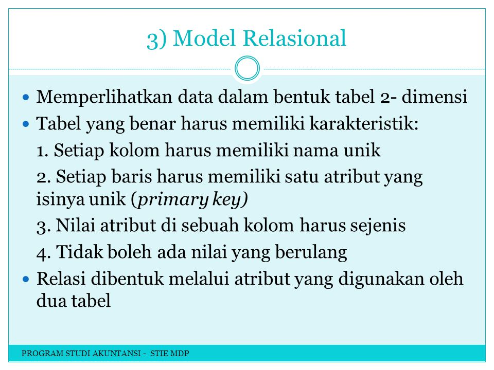 3) Model Relasional Memperlihatkan data dalam bentuk tabel 2- dimensi