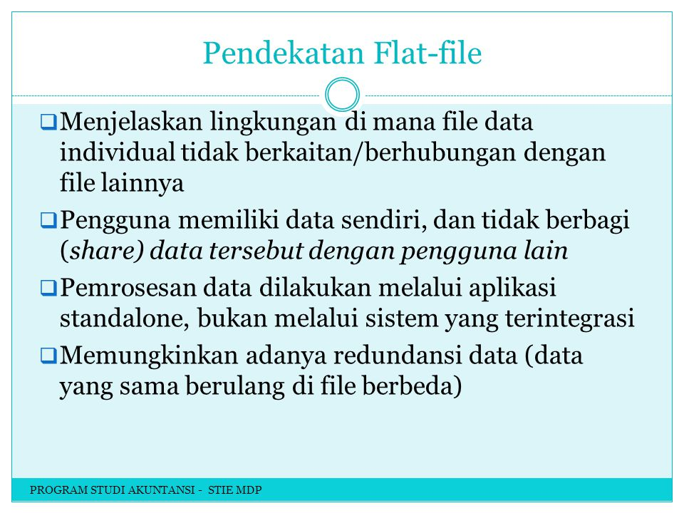 Pendekatan Flat-file Menjelaskan lingkungan di mana file data individual tidak berkaitan/berhubungan dengan file lainnya.