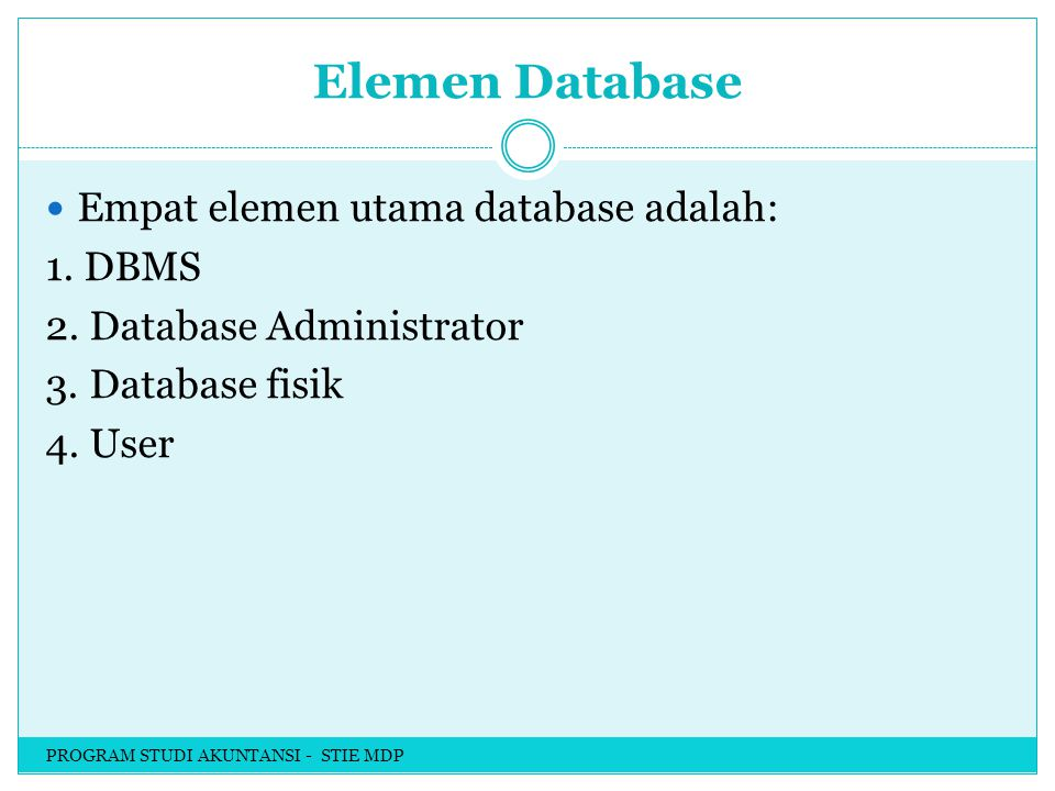 Elemen Database Empat elemen utama database adalah: 1. DBMS