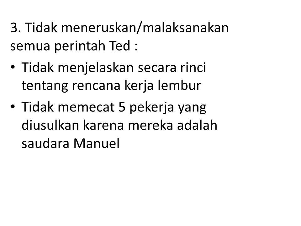3. Tidak meneruskan/malaksanakan semua perintah Ted :
