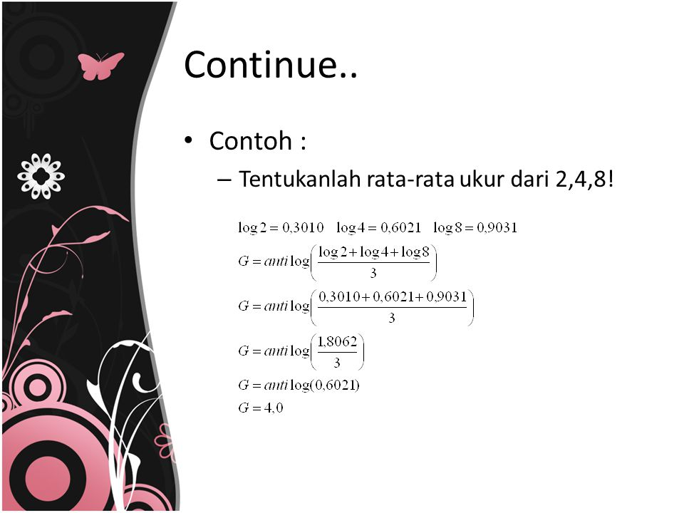 Continue.. Contoh : Tentukanlah rata-rata ukur dari 2,4,8!