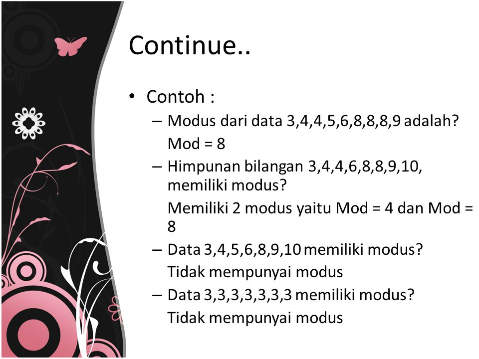 Continue.. Contoh : Modus dari data 3,4,4,5,6,8,8,8,9 adalah Mod = 8