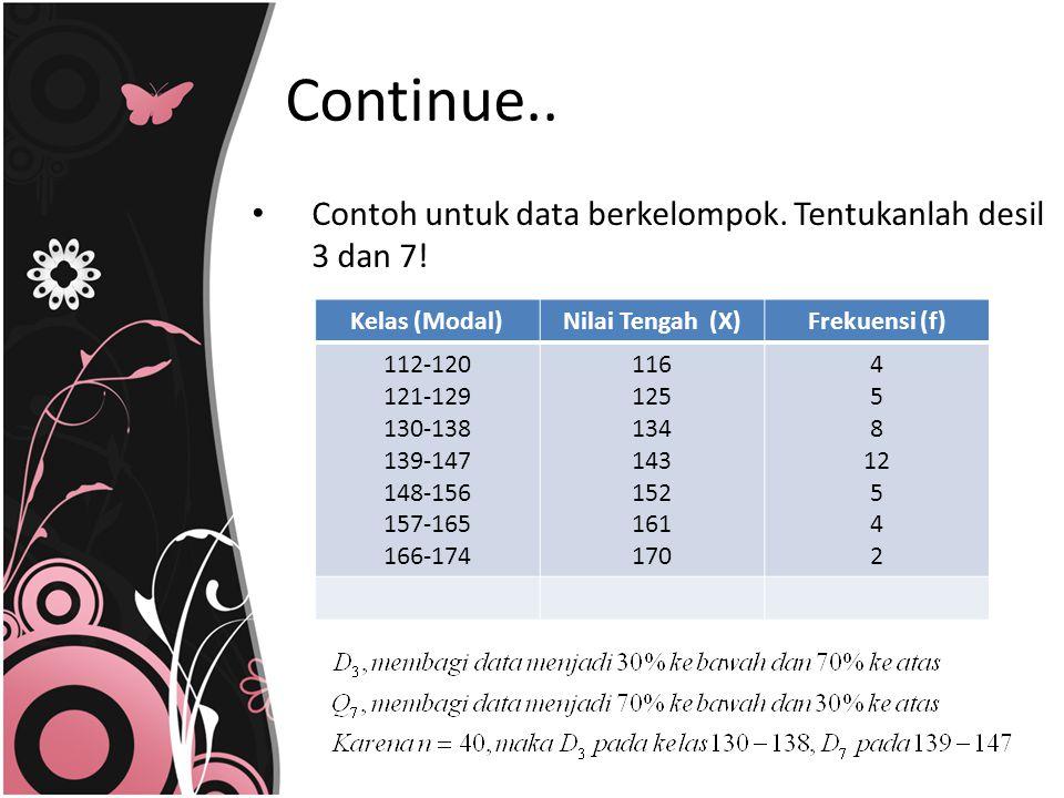Continue.. Contoh untuk data berkelompok. Tentukanlah desil 3 dan 7!
