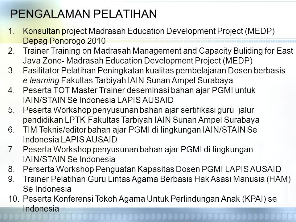 PENGALAMAN PELATIHAN Konsultan project Madrasah Education Development Project (MEDP) Depag Ponorogo 2010.