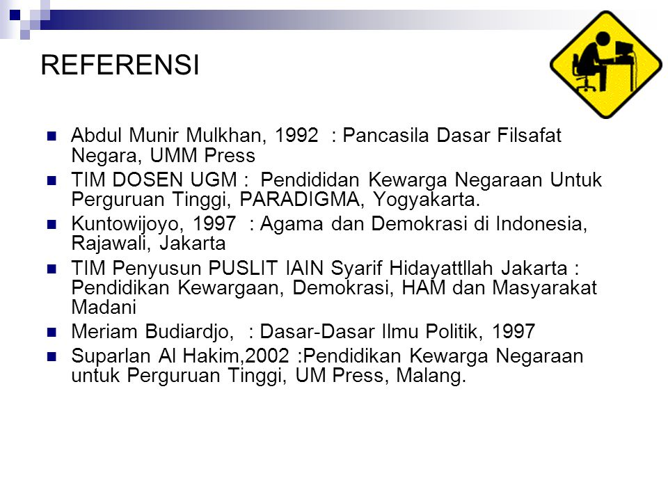 REFERENSI Abdul Munir Mulkhan, 1992 : Pancasila Dasar Filsafat Negara, UMM Press.