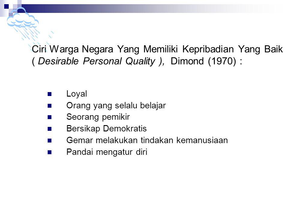 Ciri Warga Negara Yang Memiliki Kepribadian Yang Baik ( Desirable Personal Quality ), Dimond (1970) :