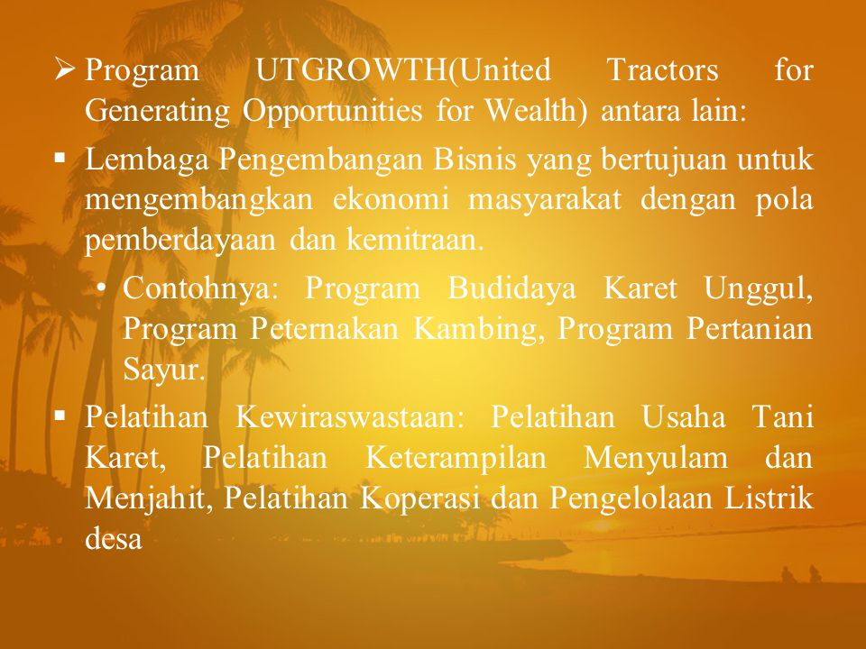 Program UTGROWTH(United Tractors for Generating Opportunities for Wealth) antara lain: