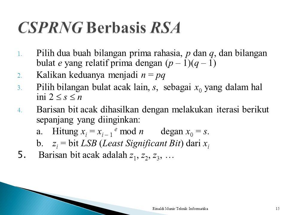 CSPRNG Berbasis RSA Pilih dua buah bilangan prima rahasia, p dan q, dan bilangan bulat e yang relatif prima dengan (p – 1)(q – 1)