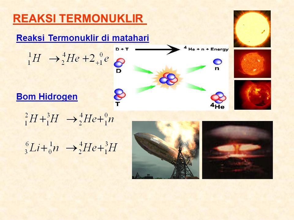 REAKSI TERMONUKLIR Reaksi Termonuklir di matahari Bom Hidrogen