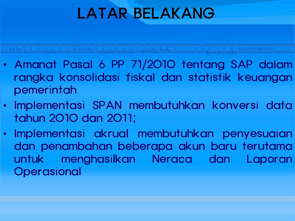LATAR BELAKANG Amanat Pasal 6 PP 71/2010 tentang SAP dalam rangka konsolidasi fiskal dan statistik keuangan pemerintah.