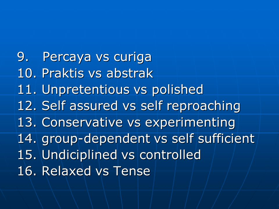 9. Percaya vs curiga 10. Praktis vs abstrak. 11. Unpretentious vs polished. 12. Self assured vs self reproaching.