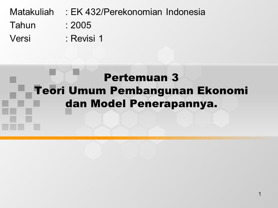 Pertemuan 3 Teori Umum Pembangunan Ekonomi dan Model Penerapannya.