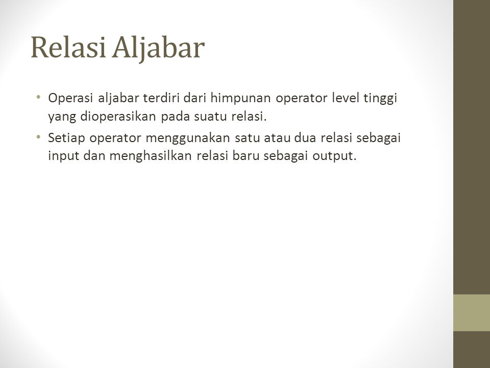 Relasi Aljabar Operasi aljabar terdiri dari himpunan operator level tinggi yang dioperasikan pada suatu relasi.