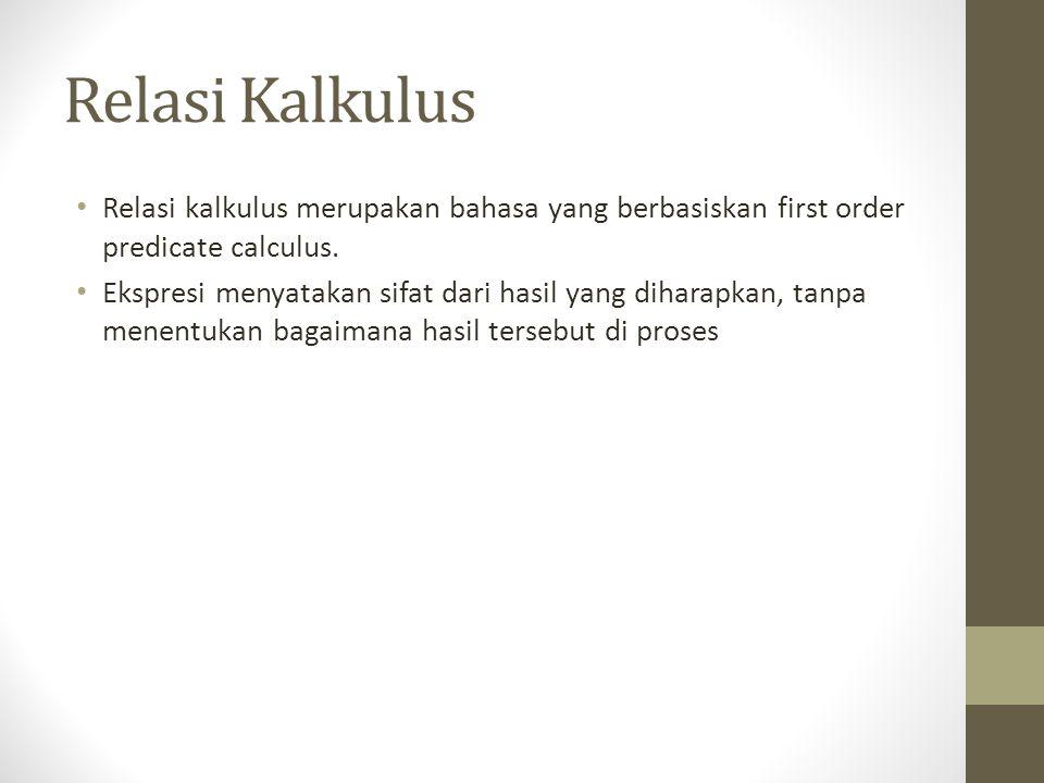 Relasi Kalkulus Relasi kalkulus merupakan bahasa yang berbasiskan first order predicate calculus.