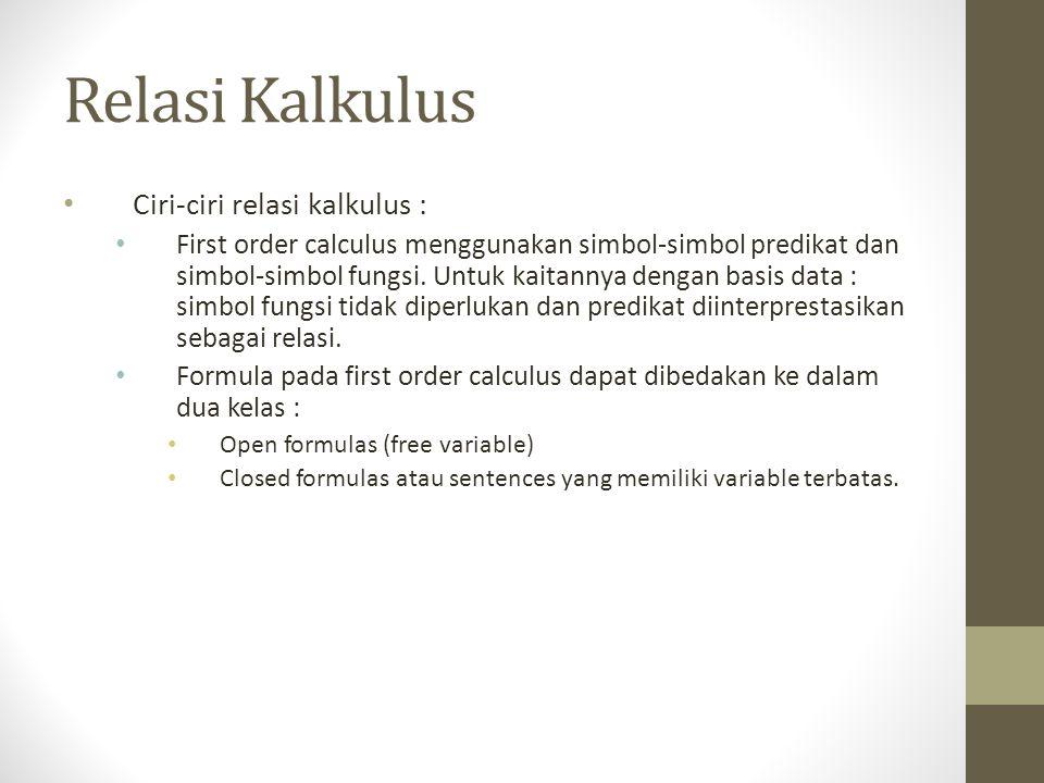 Relasi Kalkulus Ciri-ciri relasi kalkulus :