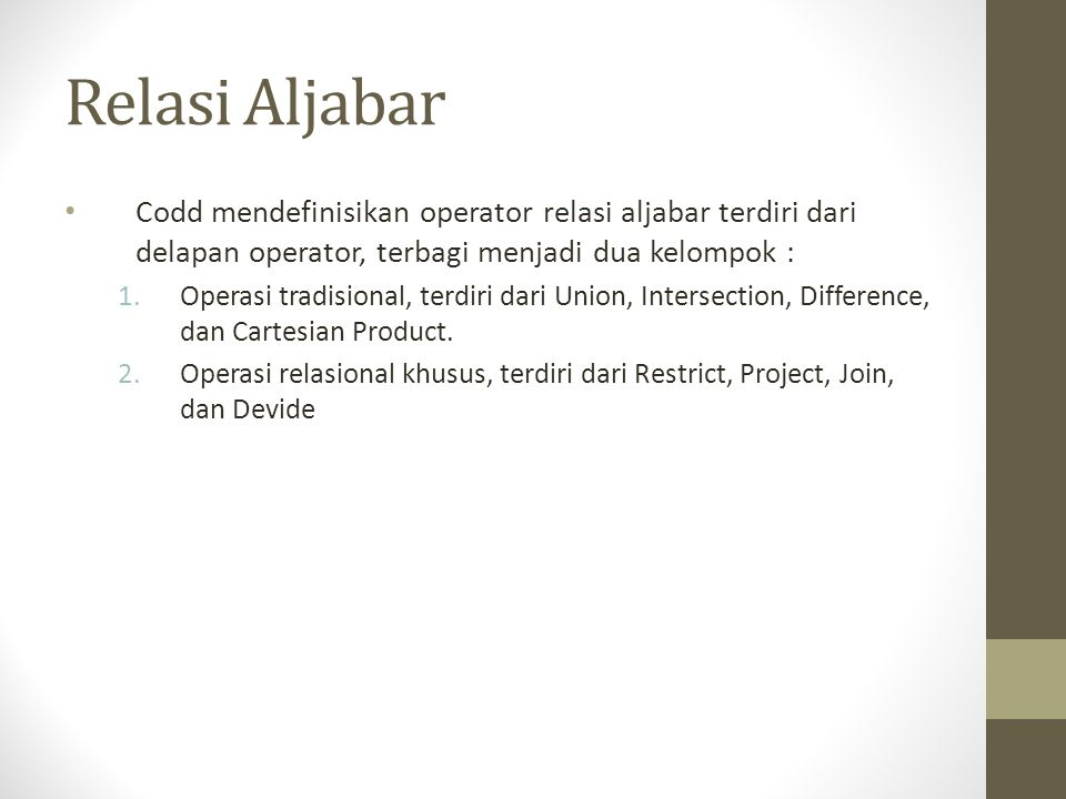 Relasi Aljabar Codd mendefinisikan operator relasi aljabar terdiri dari delapan operator, terbagi menjadi dua kelompok :