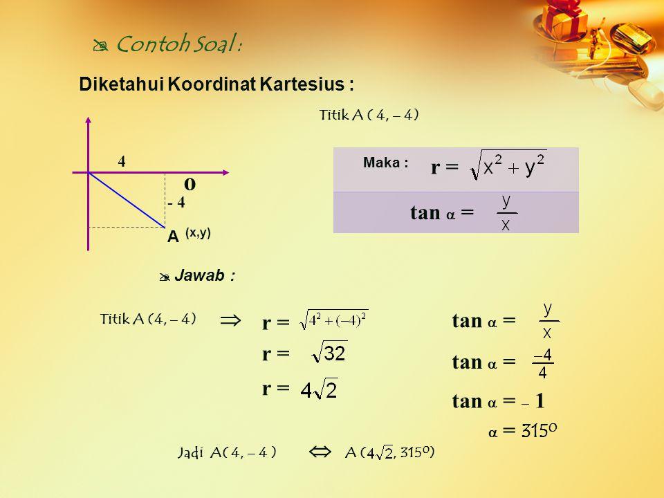 o  Contoh Soal : r = tan  =  r = tan  = r = tan  = r =