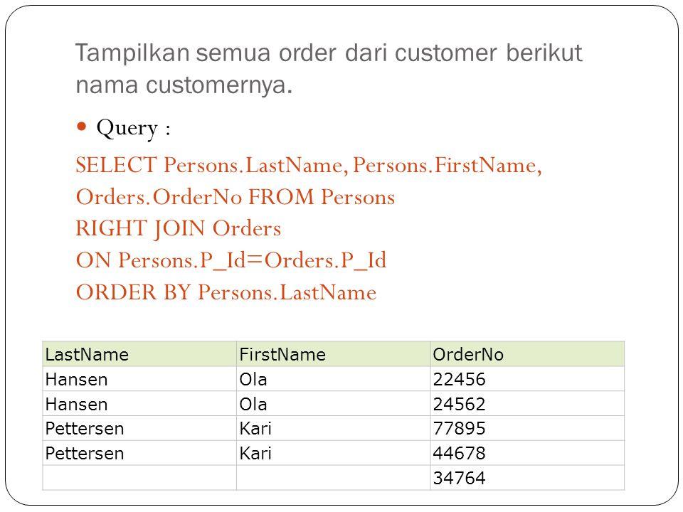 Tampilkan semua order dari customer berikut nama customernya.