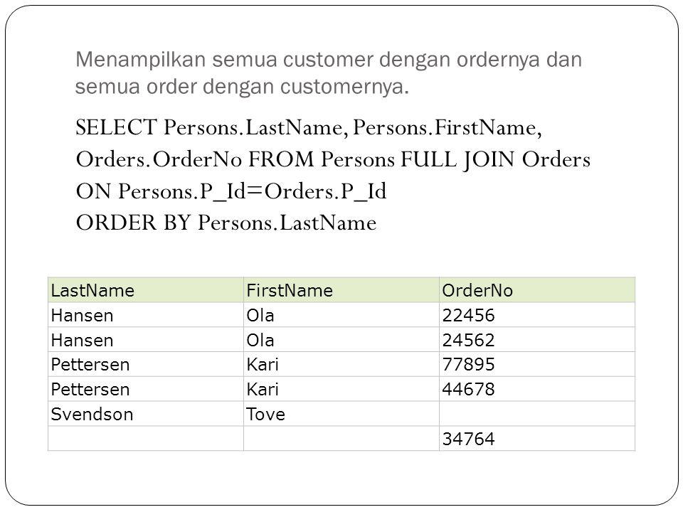 Menampilkan semua customer dengan ordernya dan semua order dengan customernya.
