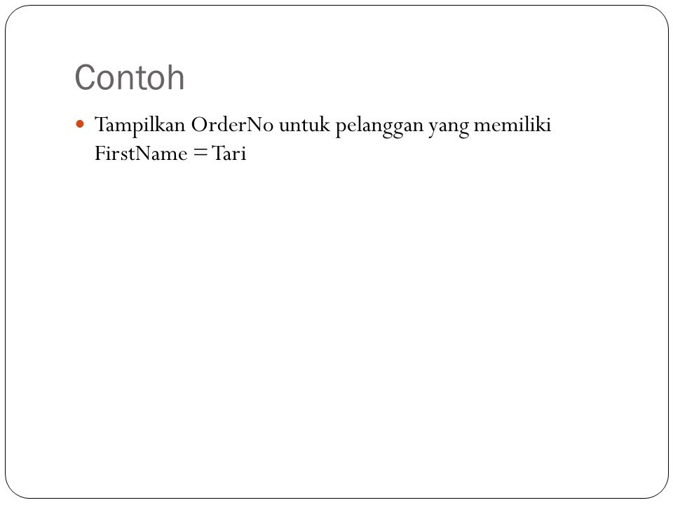 Contoh Tampilkan OrderNo untuk pelanggan yang memiliki FirstName = Tari