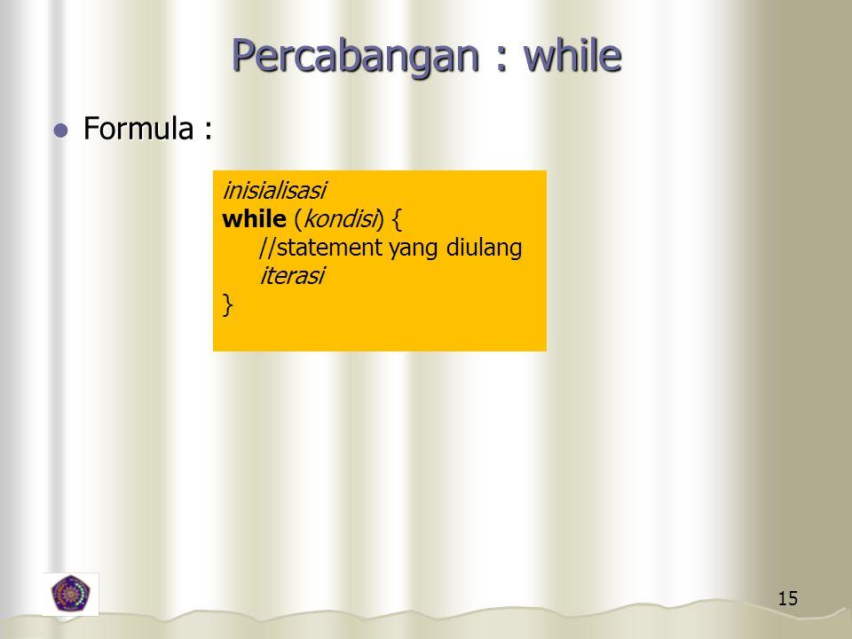 Percabangan : while Formula : inisialisasi while (kondisi) {