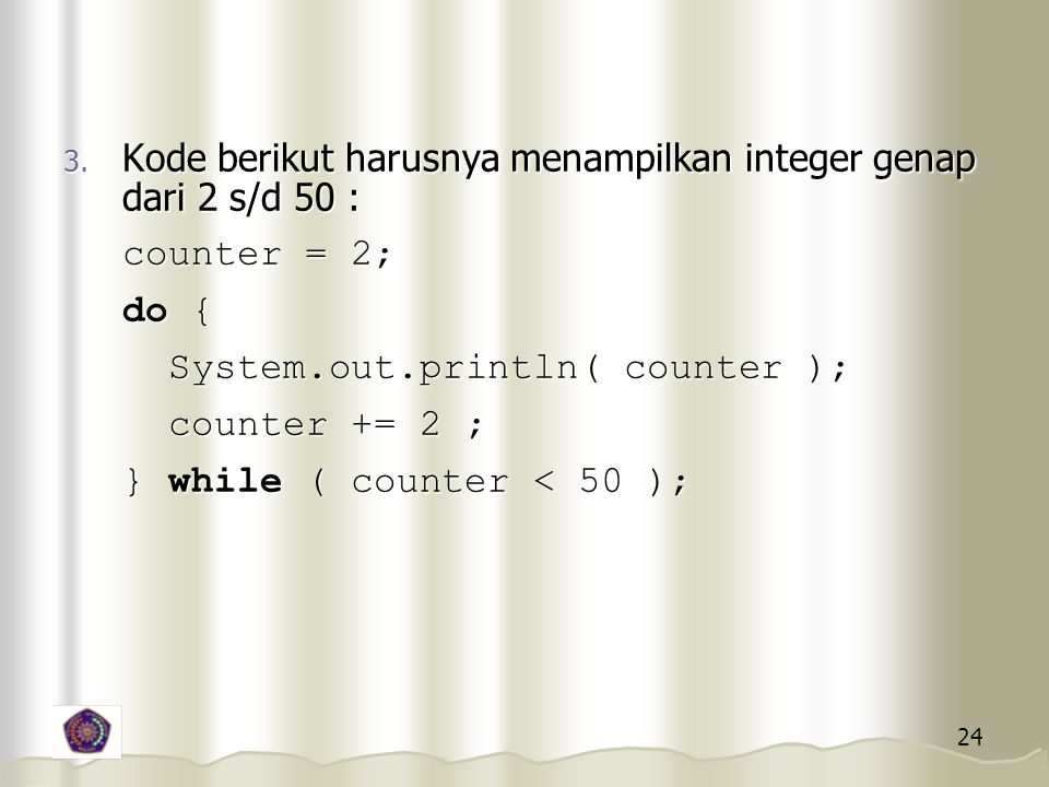 Kode berikut harusnya menampilkan integer genap dari 2 s/d 50 :