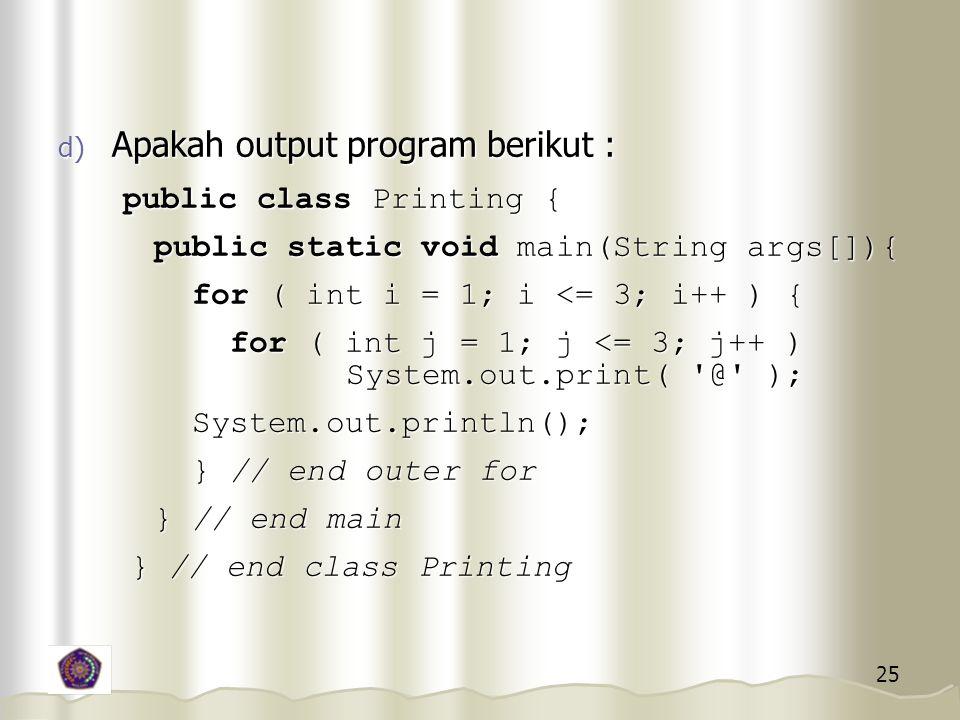 Apakah output program berikut : public class Printing {