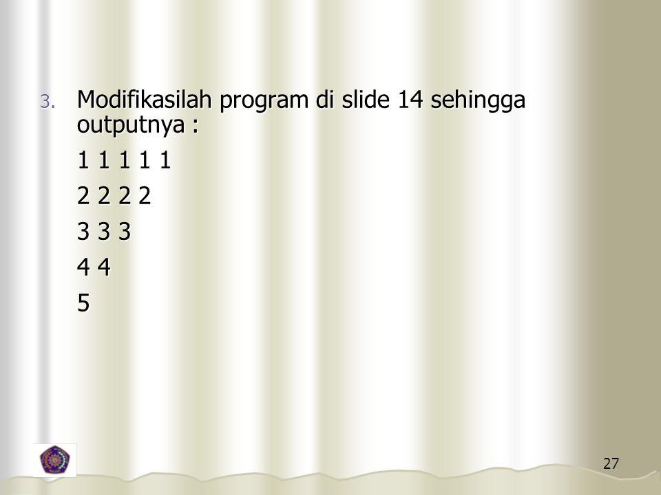 Modifikasilah program di slide 14 sehingga outputnya :