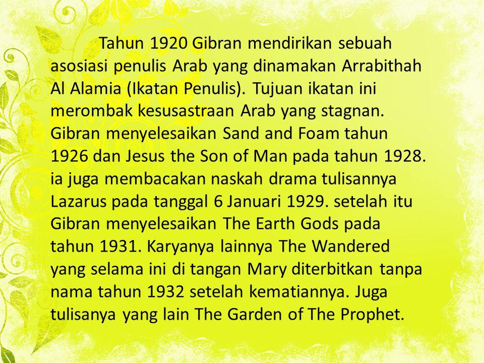 Tahun 1920 Gibran mendirikan sebuah asosiasi penulis Arab yang dinamakan Arrabithah Al Alamia (Ikatan Penulis).