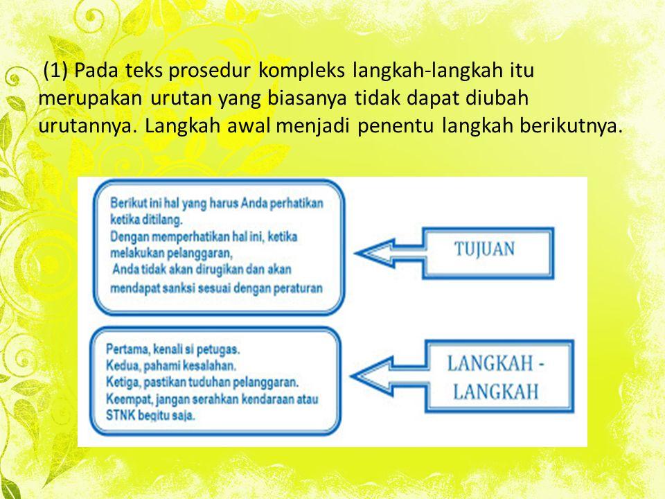 (1) Pada teks prosedur kompleks langkah-langkah itu merupakan urutan yang biasanya tidak dapat diubah urutannya.