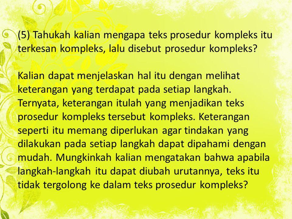 (5) Tahukah kalian mengapa teks prosedur kompleks itu terkesan kompleks, lalu disebut prosedur kompleks.