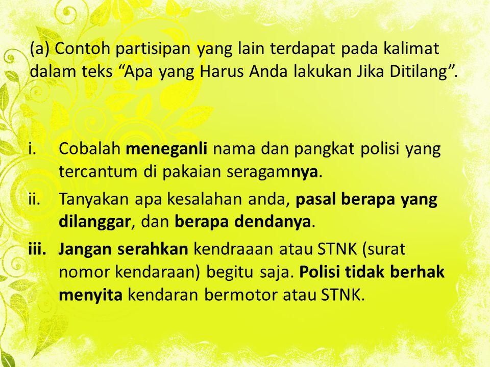 (a) Contoh partisipan yang lain terdapat pada kalimat dalam teks Apa yang Harus Anda lakukan Jika Ditilang .