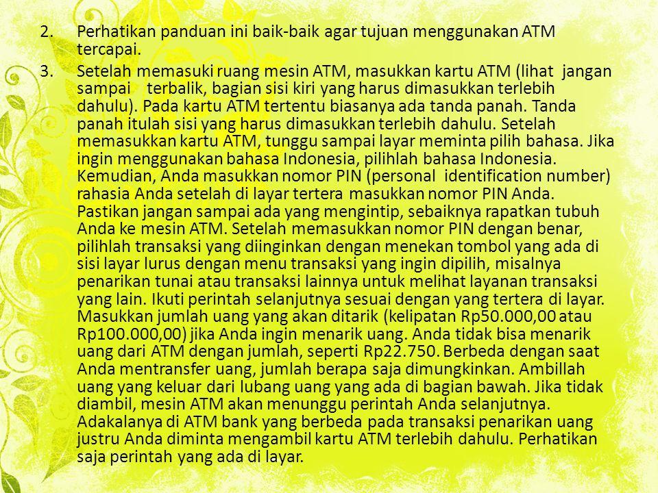 Perhatikan panduan ini baik-baik agar tujuan menggunakan ATM tercapai.