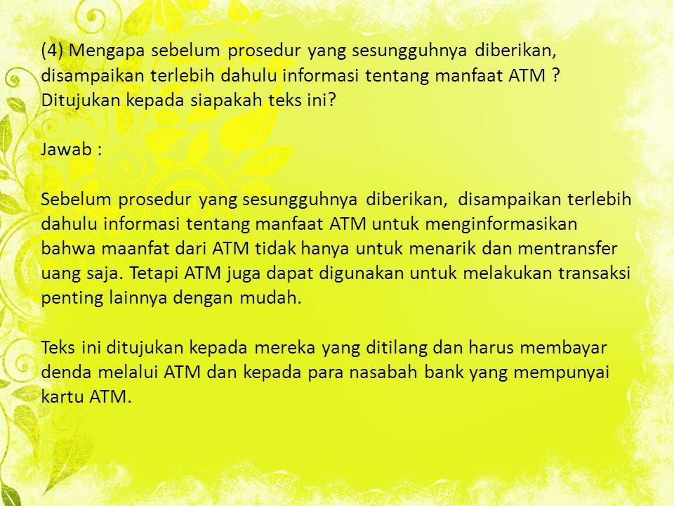 (4) Mengapa sebelum prosedur yang sesungguhnya diberikan, disampaikan terlebih dahulu informasi tentang manfaat ATM .