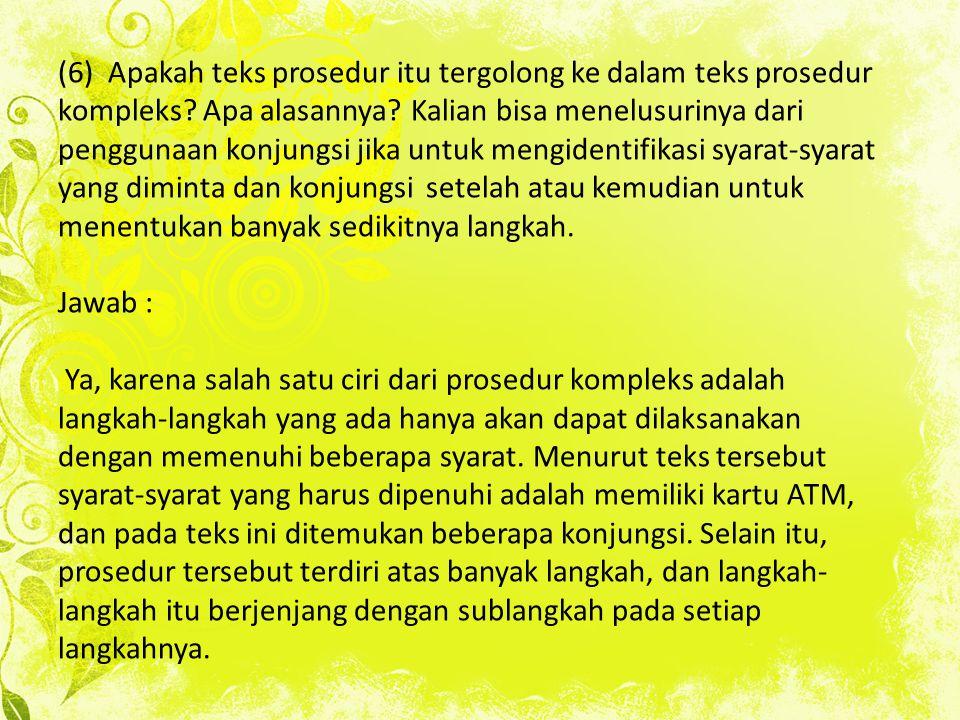 (6) Apakah teks prosedur itu tergolong ke dalam teks prosedur kompleks