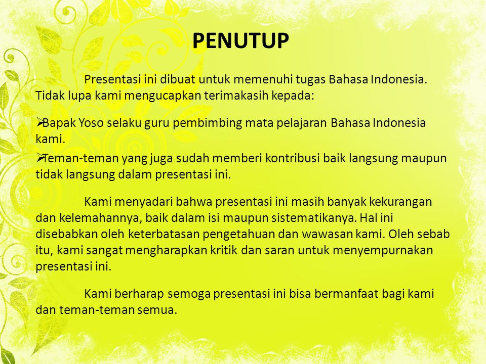 PENUTUP Presentasi ini dibuat untuk memenuhi tugas Bahasa Indonesia. Tidak lupa kami mengucapkan terimakasih kepada: