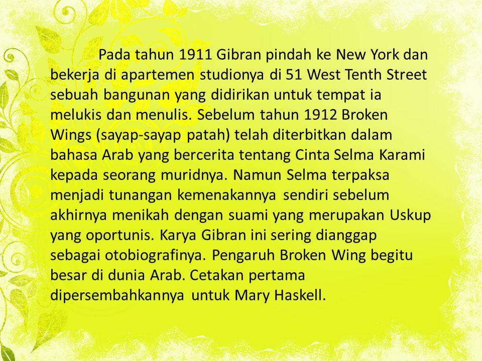 Pada tahun 1911 Gibran pindah ke New York dan bekerja di apartemen studionya di 51 West Tenth Street sebuah bangunan yang didirikan untuk tempat ia melukis dan menulis.